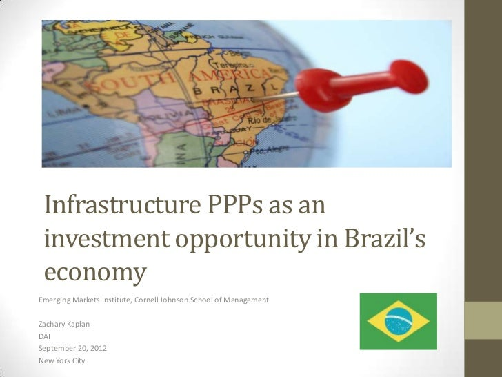 Infrastructure PPPs as an investment opportunity in Brazil's economyEmerging Markets Institute, Cornell Johnson School of ...