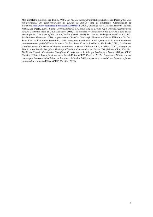 4 Mundial (Editora Nobel, São Paulo, 1998), Um Projeto para o Brasil (Editora Nobel, São Paulo, 2000), Os condicionantes d...