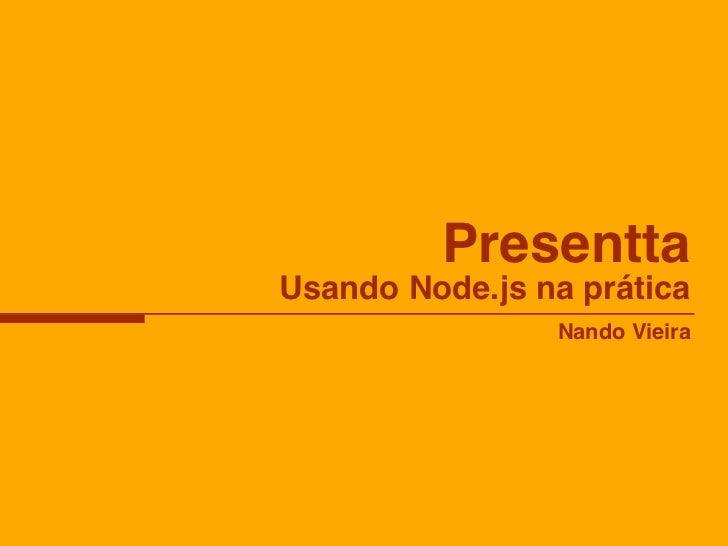 PresenttaUsando Node.js na prática                Nando Vieira