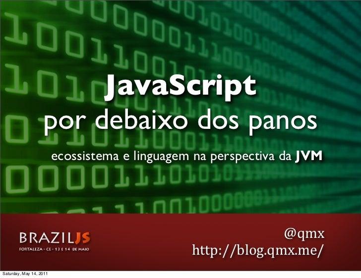 JavaScript                   por debaixo dos panos                         ecossistema e linguagem na perspectiva da JVM  ...