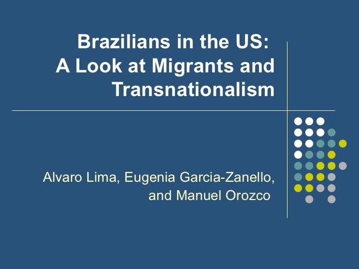 Brazilians in the US:  A Look at Migrants and Transnationalism Alvaro Lima, Eugenia Garcia-Zanello, and Manuel Orozco
