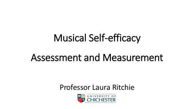 Musical Self-efficacy Assessment and Measurement Professor Laura Ritchie