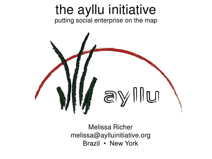 the ayllu initiative putting social enterprise on the map                Melissa Richer      melissa@aylluinitiative.org  ...
