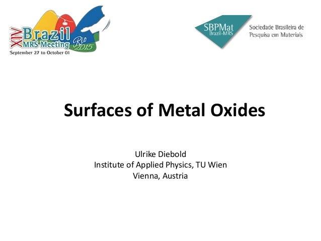 Surfaces of Metal Oxides Ulrike Diebold Institute of Applied Physics, TU Wien Vienna, Austria
