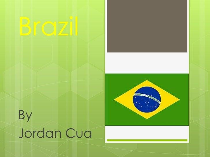 Brazil<br />By <br />Jordan Cua<br />