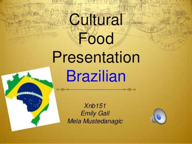 Cultural Food Presentation Brazilian Xnb151 Emily Gall Mela Mustedanagic