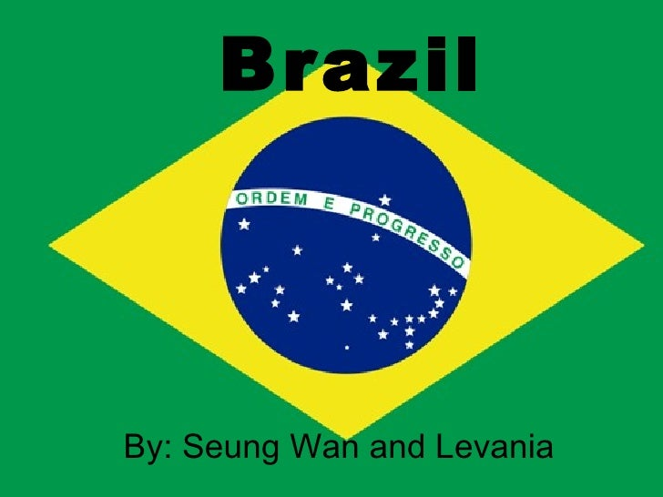 Brazil By: Seung Wan and Levania