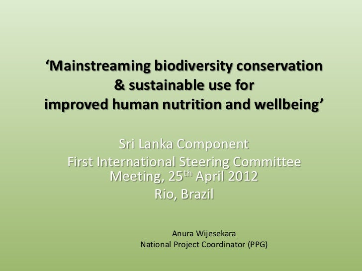 'Mainstreaming biodiversity conservation          & sustainable use forimproved human nutrition and wellbeing'            ...