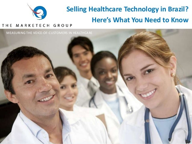 Selling Healthcare Technology in Brazil? Here's What You Need to Know MEASURING THE VOICE-OF-CUSTOMERS IN HEALTHCARE