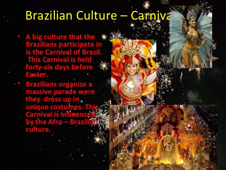 brazilian culture General cultural information: brazil, officially the federal republic of brazil, is the  largest country in south america, and the only portuguese speaking country in.