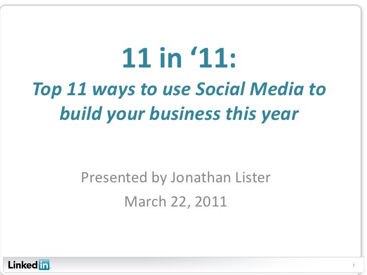 11 in '11: Top 11 ways to use Social Media to build your business this year Presented by Jonathan Lister March 22, 2011