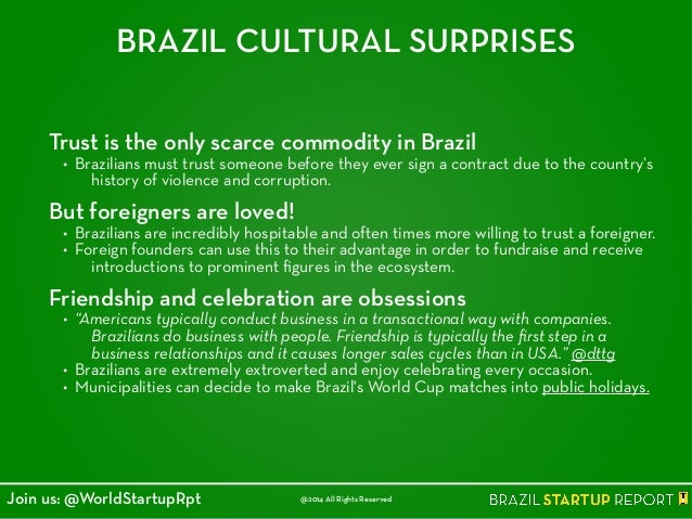 BRAZIL CULTURAL SURPRISES Trust is the only scarce commodity in Brazil • Brazilians must trust someone before they ever si...