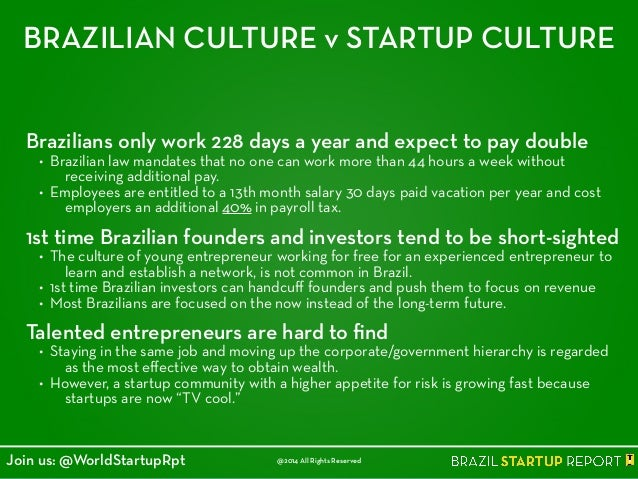 BRAZILIAN CULTURE v STARTUP CULTURE Brazilians only work 228 days a year and expect to pay double • Brazilian law mandates...