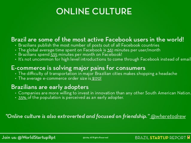 ONLINE CULTURE Brazil are some of the most active Facebook users in the world! • Brazilians publish the most number of pos...