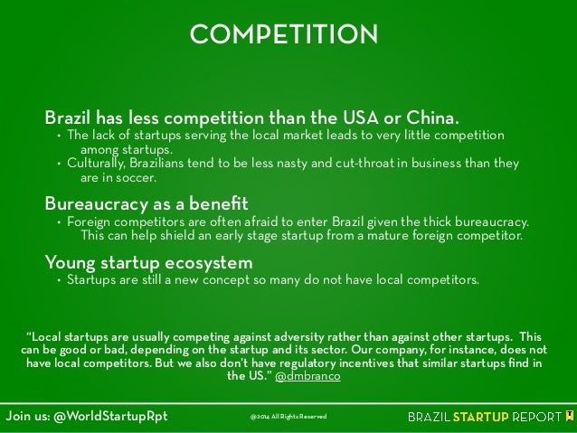 COMPETITION Brazil has less competition than the USA or China. • The lack of startups serving the local market leads to ve...