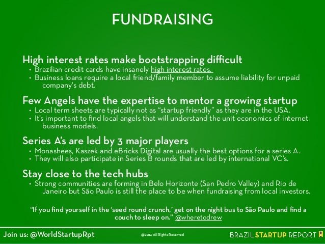 FUNDRAISING High interest rates make bootstrapping difficult • Brazilian credit cards have insanely high interest rates. • B...