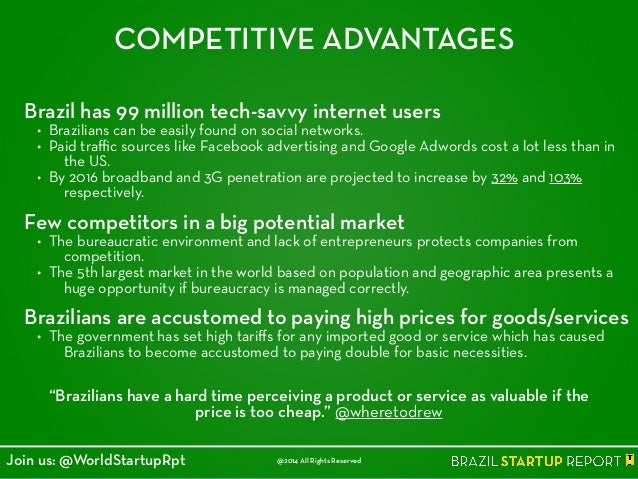 COMPETITIVE ADVANTAGES Brazil has 99 million tech-savvy internet users • Brazilians can be easily found on social networks...