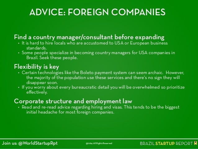 ADVICE: FOREIGN COMPANIES Find a country manager/consultant before expanding • It is hard to hire locals who are accustome...