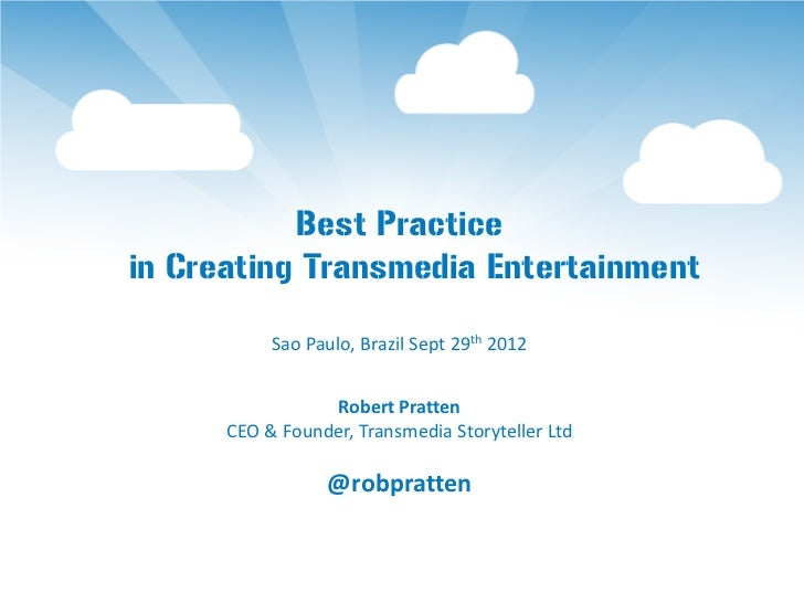 Best Practicein Creating Transmedia Entertainment           Sao Paulo, Brazil Sept 29th 2012                 Robert Pratte...