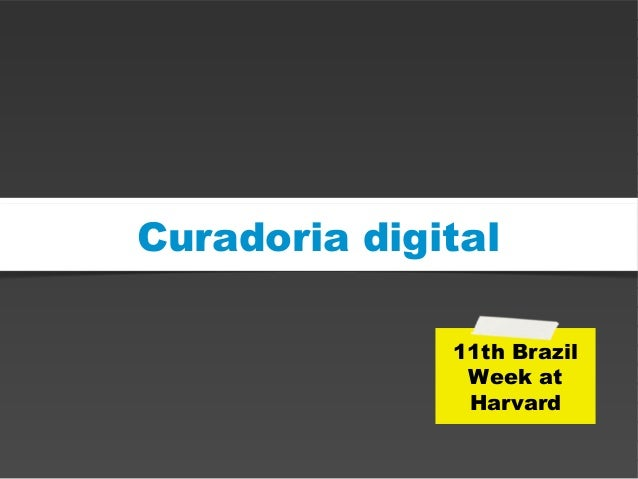 Curadoria digital11th BrazilWeek atHarvard