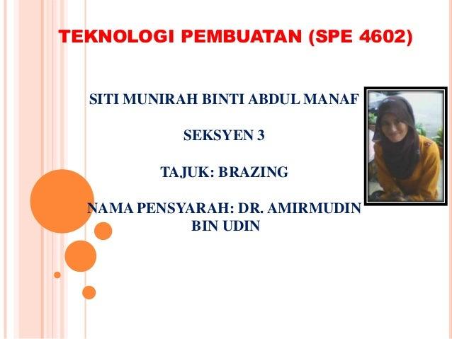 TEKNOLOGI PEMBUATAN (SPE 4602)SITI MUNIRAH BINTI ABDUL MANAFSEKSYEN 3TAJUK: BRAZINGNAMA PENSYARAH: DR. AMIRMUDINBIN UDIN