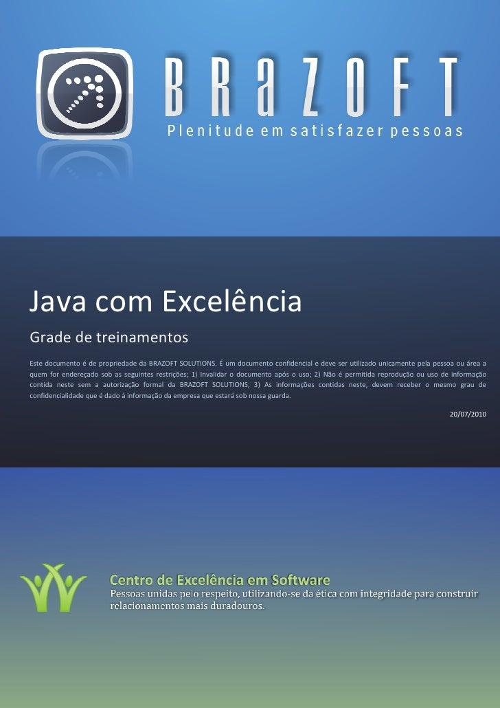 Java com Excelência Grade de treinamentos Este documento é de propriedade da BRAZOFT SOLUTIONS. É um documento confidencia...