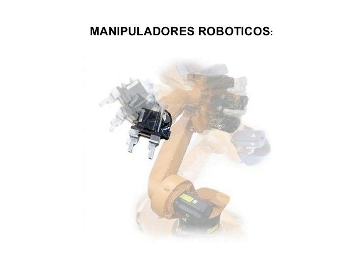 MANIPULADORES ROBOTICOS :
