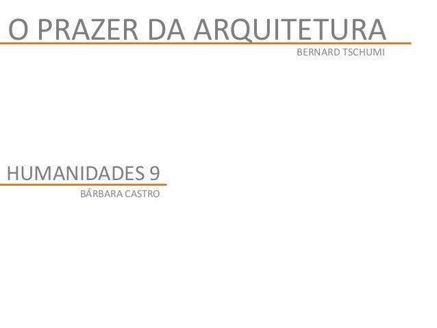 BERNARD TSCHUMI O PRAZER DA ARQUITETURA BÁRBARA CASTRO HUMANIDADES 9