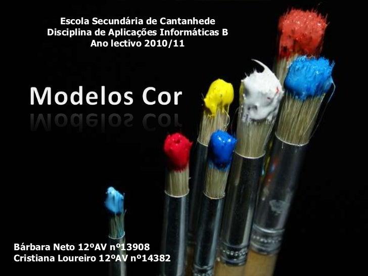 Escola Secundária de Cantanhede<br />Disciplina de Aplicações Informáticas B<br />Ano lectivo 2010/11<br />Modelos Cor<br ...