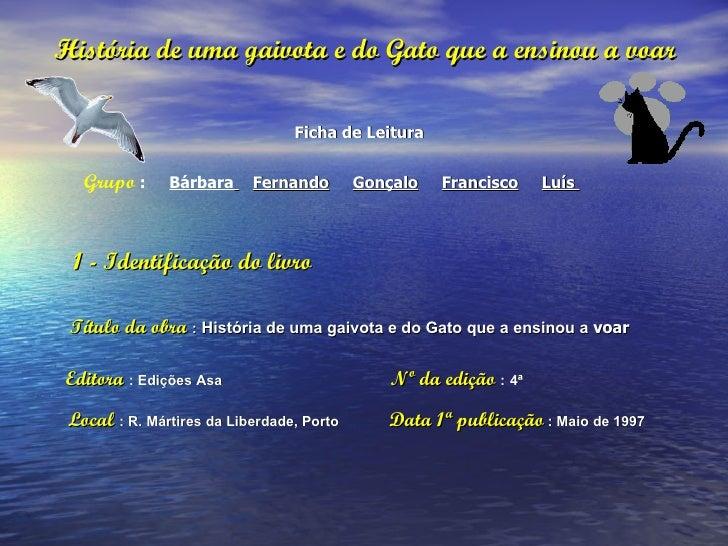 História de uma gaivota e do Gato que a ensinou a voar <ul><li>Ficha de Leitura  </li></ul><ul><li>Grupo   :  Bárbara   Fe...