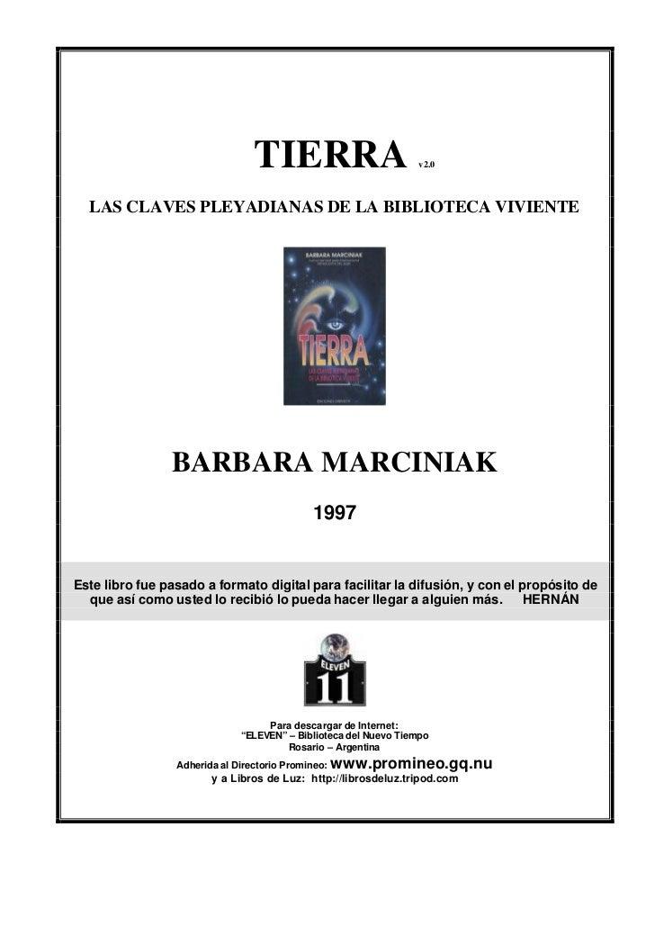TIERRA                          v2.0  LAS CLAVES PLEYADIANAS DE LA BIBLIOTECA VIVIENTE                BARBARA MARCINIAK   ...