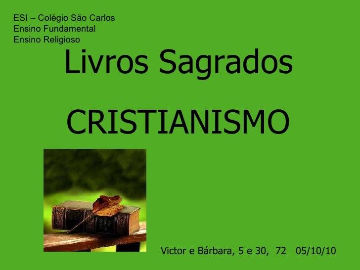 Livros Sagrados CRISTIANISMO Victor e Bárbara, 5 e 30,  72  05/10/10 ESI – Colégio São Carlos Ensino Fundamental Ensino Re...