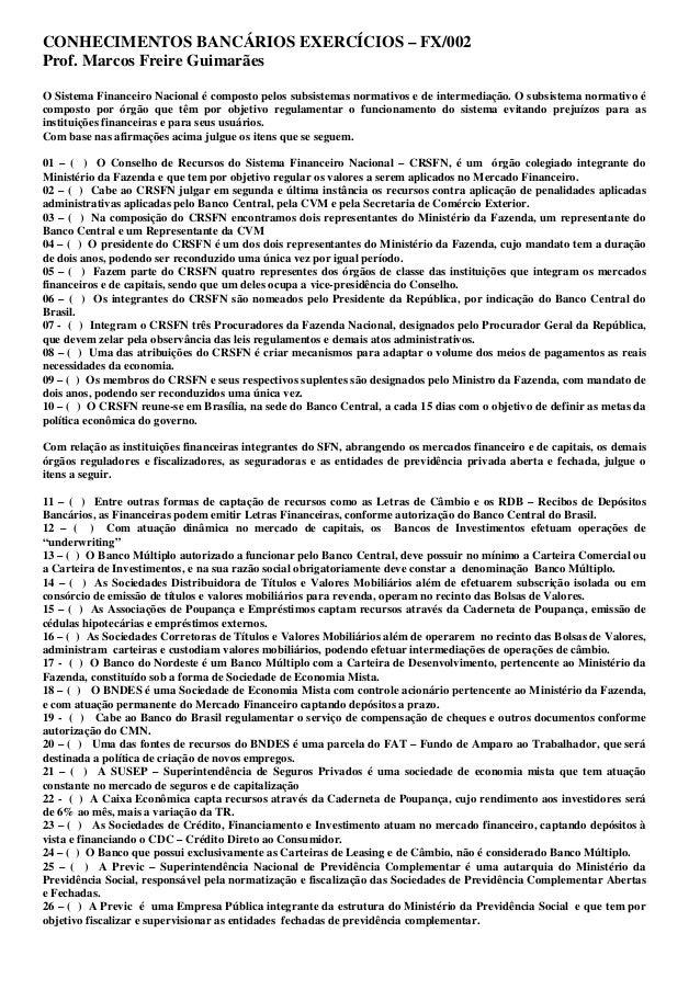 CONHECIMENTOS BANCÁRIOS EXERCÍCIOS – FX/002 Prof. Marcos Freire Guimarães O Sistema Financeiro Nacional é composto pelos s...