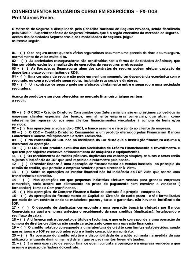 CONHECIMENTOS BANCÁRIOS CURSO EM EXERCÍCIOS – FX- 003 Prof.Marcos Freire. O Mercado de Seguros é disciplinado pelo Conselh...