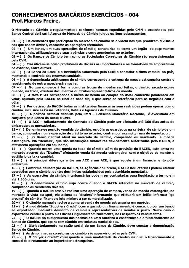 CONHECIMENTOS BANCÁRIOS EXERCÍCIOS - 004 Prof.Marcos Freire. O Mercado de Câmbio é regulamentado conforme normas expedidas...
