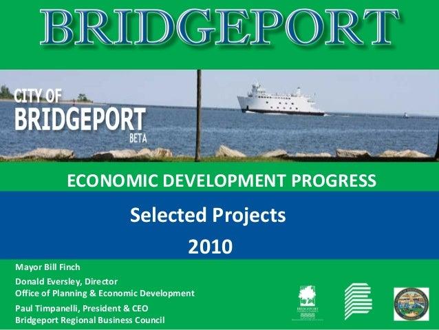 ECONOMIC DEVELOPMENT PROGRESS Selected Projects 2010 Mayor Bill Finch Donald Eversley, Director Office of Planning & Econo...
