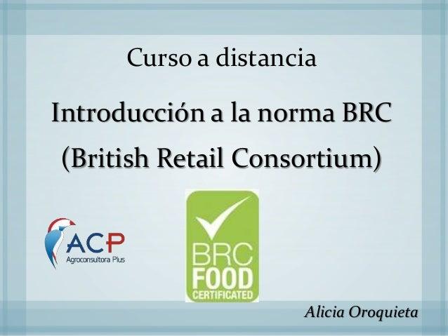 Curso a distancia  Introducción a la norma BRC  (British Retail Consortium)  Alicia Oroquieta