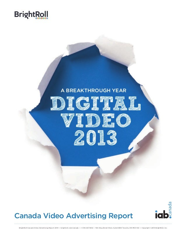 A BREAKTHROUGH YEAR  DIGITAL VIDEO  2013  Canada Video Advertising Report BrightRoll Canada Video Advertising Report 2013 ...