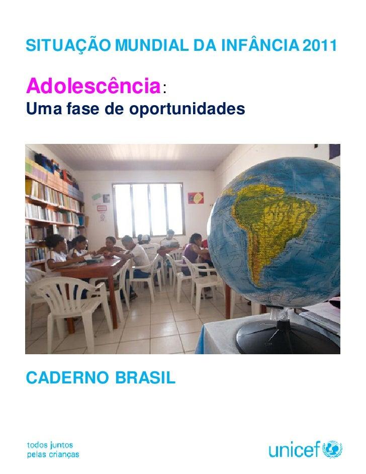 SITUAÇÃO MUNDIAL DA INFÂNCIA 2011Adolescência:Uma fase de oportunidadesCADERNO BRASIL