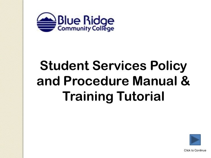 Student Services Policyand Procedure Manual &    Training Tutorial                      Click to Continue