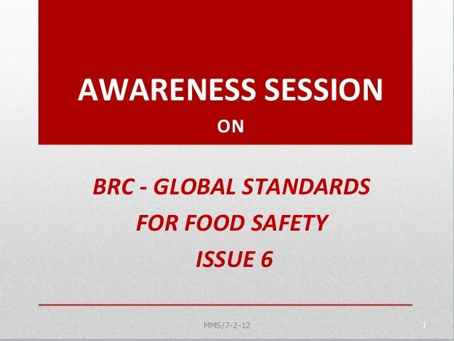 BRC - GLOBAL STANDARDS FOR FOOD SAFETY ISSUE 6 1 AWARENESS SESSION ON MMS/7-2-12