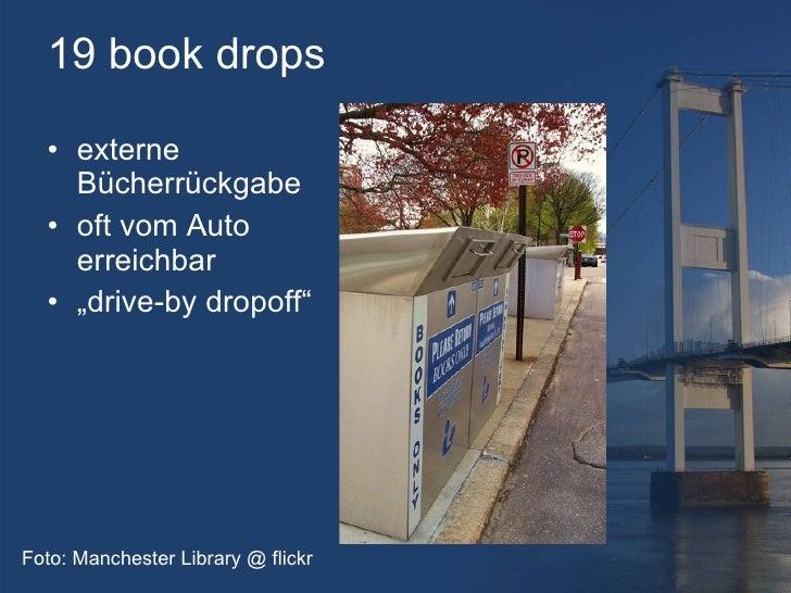 """19 book drops <ul><li>externe Bücherrückgabe </li></ul><ul><li>oft vom Auto erreichbar </li></ul><ul><li>"""" drive-by dropof..."""