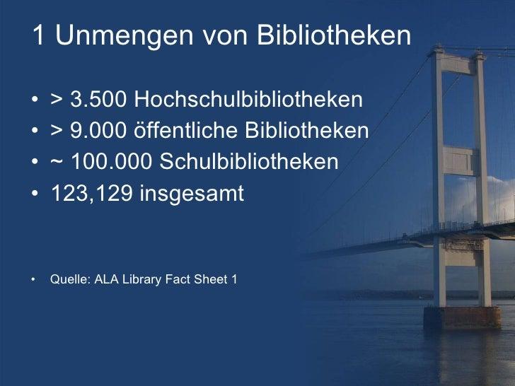 1 Unmengen von Bibliotheken <ul><li>>  3.500 Hochschulbibliotheken </li></ul><ul><li>> 9.000  öffentliche Bibliotheken </l...