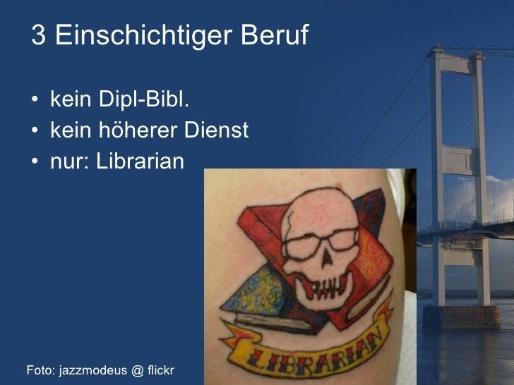3 Einschichtiger Beruf <ul><li>kein Dipl-Bibl. </li></ul><ul><li>kein höherer Dienst </li></ul><ul><li>nur: Librarian </li...