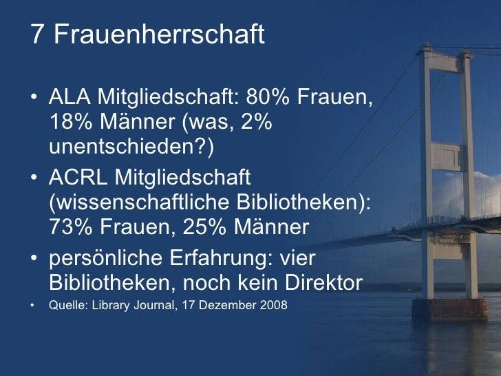 7 Frauenherrschaft <ul><li>ALA Mitgliedschaft: 80% Frauen, 18% Männer (was, 2% unentschieden?) </li></ul><ul><li>ACRL Mitg...