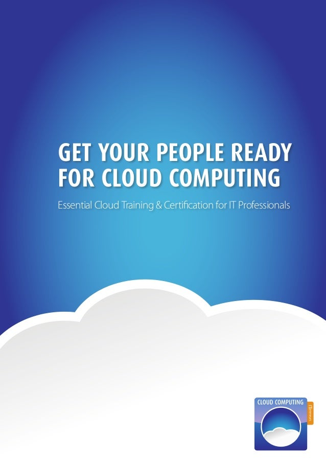 1get your people readyFOR Cloud computingEssential Cloud Training & Certification for IT Professionals