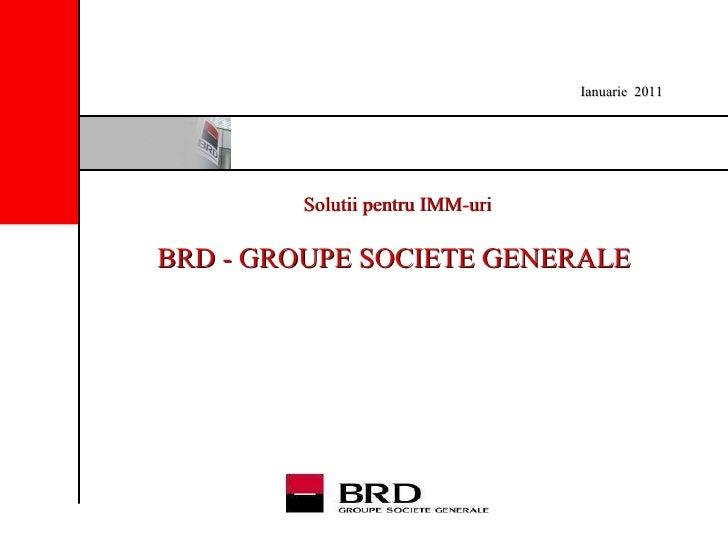 Solutii pentru IMM-uri BRD - GROUPE SOCIETE GENERALE   Ianuarie   2011