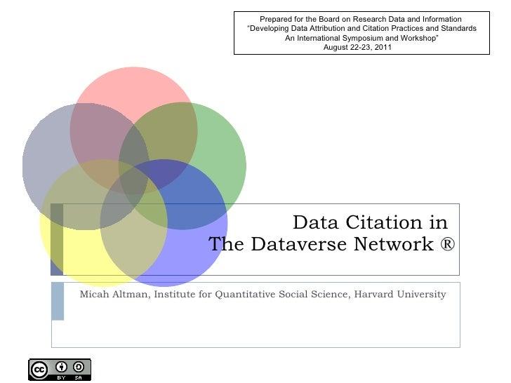 Data Citation in  The Dataverse Network ® Micah Altman, Institute for Quantitative Social Science, Harvard University Prep...