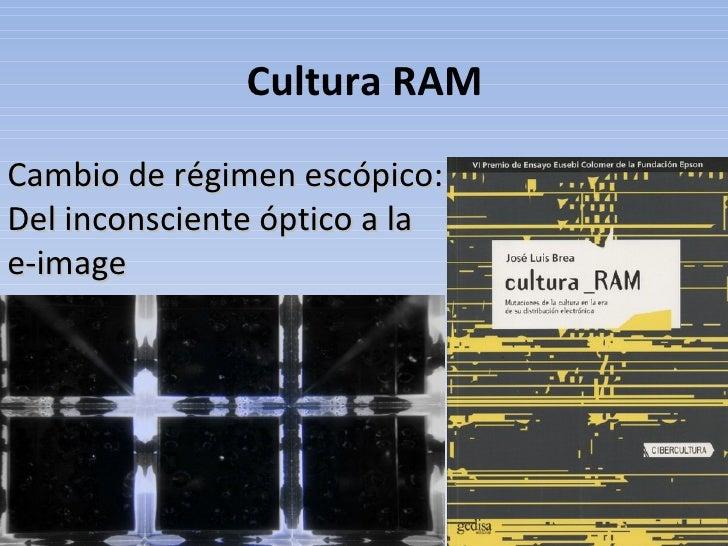 Cultura RAMCambio de régimen escópico:Del inconsciente óptico a lae-image                               1