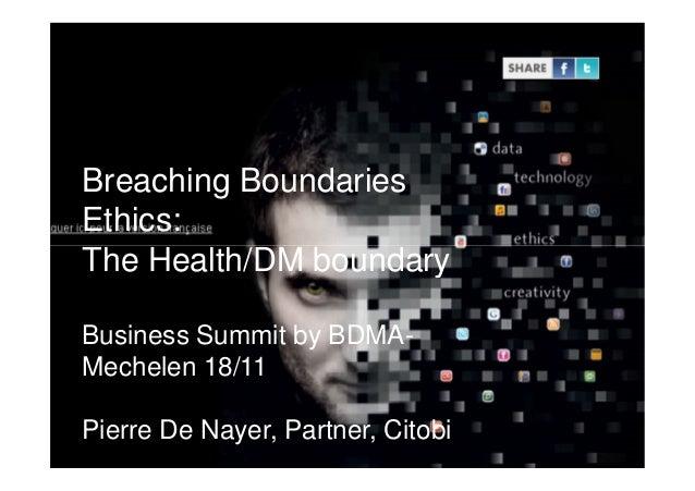 Breaching Boundaries Ethics: The Health/DM boundary p. 1 The Health/DM boundary Business Summit by BDMA- Mechelen 18/11 Pi...